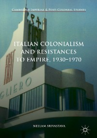 Cover Italian Colonialism and Resistances to Empire, 1930-1970