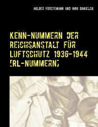 Cover Kenn-Nummern der Reichsanstalt für Luftschutz 1936-1944 [RL-Nummern]