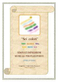 Cover Sei colori (semplici impressioni musicali per pianoforte - livello base)