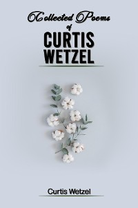 Cover COLLECTED POEMS OF CURTIS WETZEL