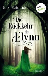 Cover Die Rückkehr der Elynn - Die Chroniken der Wälder: Band 2