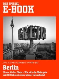 Cover Berlin - Chaos, Clubs, Clans. Wie sich die Metropole seit 100 Jahren immer wieder neu erfindet