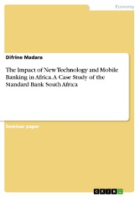 Cover The Impact of New Technology and Mobile Banking in Africa. A Case Study of the Standard Bank South Africa