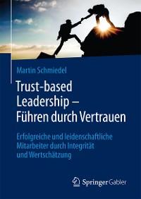 Cover Trust-based Leadership – Führen durch Vertrauen