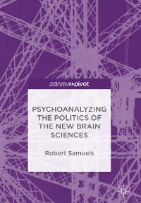 Cover Psychoanalyzing the Politics of the New Brain Sciences