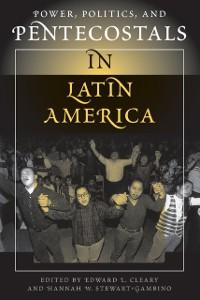 Cover Power, Politics, And Pentecostals In Latin America