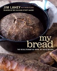Cover My Bread: The Revolutionary No-Work, No-Knead Method