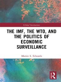 Cover IMF, the WTO & the Politics of Economic Surveillance