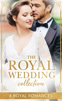 Cover Royal Wedding Collection: The Future King's Bride / The Royal Baby Bargain / Royally Claimed / An Affair with the Princess / A Royal Amnesia Scandal / A Royal Marriage of Convenience (Mills & Boon e-Book Collections)