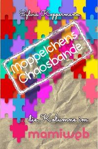 Cover Moppelchens Chaosbande - die Kolumne im mamiweb