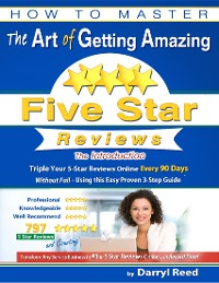 Cover How to Master the Art of Getting Amazing Five Star Reviews - The Introduction