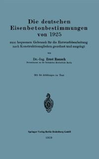 Cover Die deutschen Eisenbetonbestimmungen von 1925 zum bequemen Gebrauch fur die Entwurfsbearbeitung nach Konstruktionsgliedern geordnet und ausgelegt