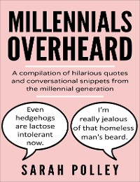 Cover Millennials Overheard: A Compilation of Hilarious Quotes and Conversational Snippets from the Millennial Generation