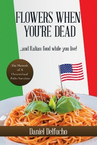 Cover Flowers When You'Re Dead... and Italian Food While You Live!