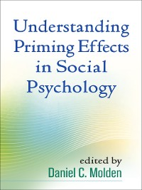 Cover Understanding Priming Effects in Social Psychology