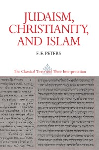 Cover Judaism, Christianity, and Islam: The Classical Texts and Their Interpretation, Volume II