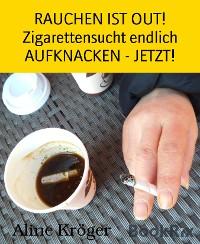 Cover RAUCHEN IST OUT! Zigarettensucht endlich AUFKNACKEN - JETZT!