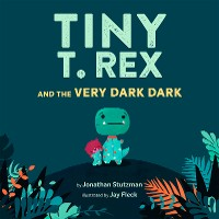 Cover Tiny T. Rex and the Very Dark Dark