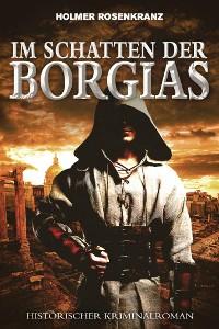 Cover Im Schatten der Borgias - Ein mysteriöser Mordfall aus der Zeit der Renaissance