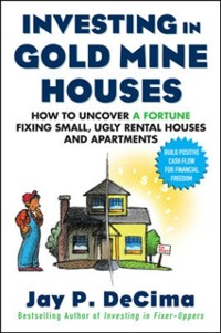 Cover Investing in Gold Mine Houses:  How to Uncover a Fortune Fixing Small Ugly Houses and Apartments