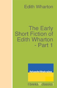 Cover The Early Short Fiction of Edith Wharton - Part 1
