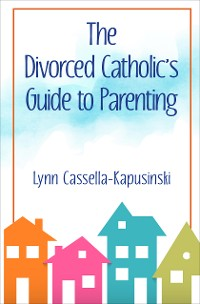 Cover The Divorced Catholic's Guide to Parenting