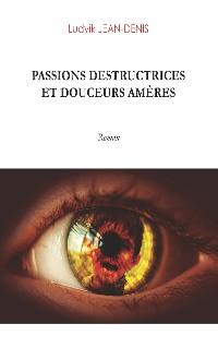 Cover Passions destructrices et douceurs amères
