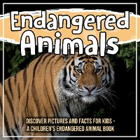 Cover Endangered Animals: Discover Pictures And Facts For Kids - A Children's Endangered Animal Book