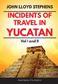 Cover Incidents of Travel in Yucatan Volumes 1 and 2 (Annotated, Illustrated)