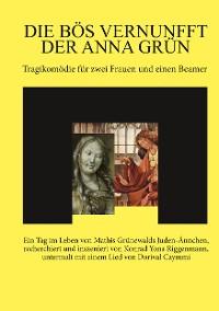 Cover Die bös Vernunfft der Anna Grün