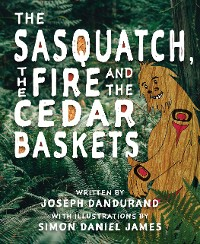 Cover The Sasquatch, the Fire and the Cedar Baskets