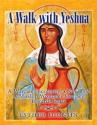 Cover A Walk With Yeshua: A War, an Encounter, a New Life a Muslim Woman's Journey Toward Jesus