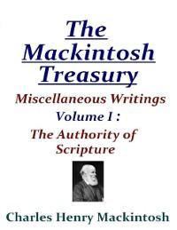 Cover Mackintosh Treasury - Miscellaneous Writings - Volume I: The Authority of Scripture