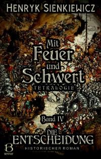 Cover Mit Feuer und Schwert. Historischer Roman in vier Bänden. Band IV