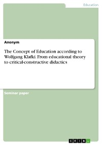 Cover The Concept of Education according to Wolfgang Klafki. From educational theory to critical-constructive didactics
