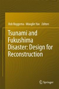 Cover Tsunami and Fukushima Disaster: Design for Reconstruction