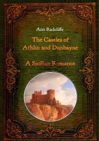Cover The Castles of Athlin and Dunbayne / A Sicilian Romance. Two Volumes in One