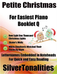 Cover Petite Christmas Booklet Q - For Beginner and Novice Pianists Now Light One Thousand Christmas Lights Skater's Waltz While Shepherds Watched Their Flocks By Night Letter Names Embedded In Noteheads for Quick and Easy Reading
