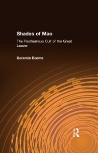 Cover Shades of Mao: The Posthumous Cult of the Great Leader
