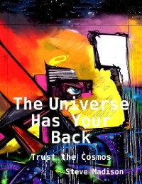 Cover The Universe Has Your Back: Trust the Cosmos