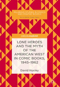 Cover Lone Heroes and the Myth of the American West in Comic Books, 1945-1962
