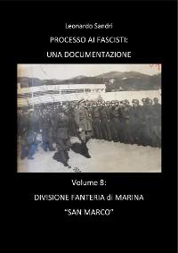 Cover Processo ai Fascisti: Volume 8 Divisione Fanteria di Marina San Marco