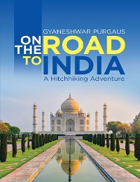 Cover On the Road to India: A Hitchhiking Adventure