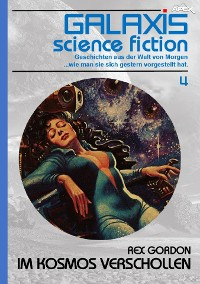 Cover GALAXIS SCIENCE FICTION, Band 4: IM KOSMOS VERSCHOLLEN