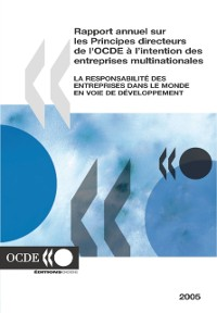 Cover Rapport annuel sur les Principes directeurs de l'OCDE a l'intention des entreprises multinationales 2005 La responsabilite des entreprises dans le monde en voie de developpement