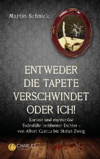 """Cover """"Entweder die Tapete verschwindet oder ich!"""". Kuriose und mysteriöse Todesfälle berühmter Dichter – von Albert Camus bis Stefan Zweig"""