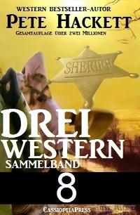 Cover Pete Hackett - Drei Western, Sammelband 8