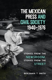 Cover Mexican Press and Civil Society, 1940-1976
