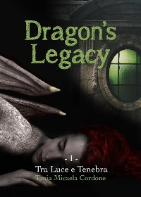 Cover Dragon's Legacy. Tra Luce e Tenebra