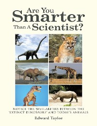 Cover Are You Smarter Than a Scientist?: Notice the Similarities Between the 'Extinct Dinosaurs' and Today's Animals